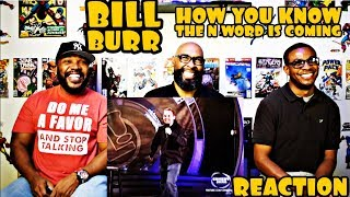 Bill Burr : How You Know The N Word Is Coming Reaction