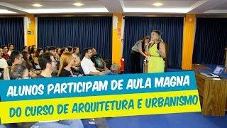 ALUNOS PARTICIPAM DE AULA MAGNA DO CURSO DE ARQUITETURA E URBANISMO