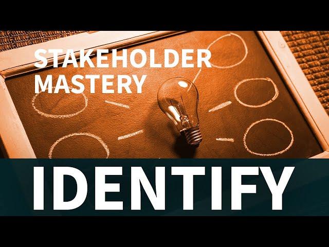 Stakeholder Mastery - Identify