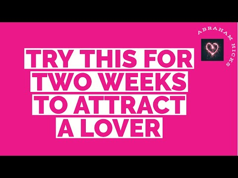Abraham Hicks ~ Try This For Two Weeks To Attract A Lover