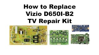 Vizio D650I-B2 TV Repair Kit - How to Replace the T-con, Main, Inverter and Power Supply Boards
