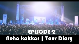 Neha Kakkar | Tour Diary | Episode 2