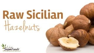 All About Raw Organic Sicilian Hazelnuts (filberts) - Livesuperfoods.com