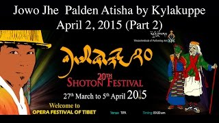 Shoton 2015: Jowo Jhe Palden Atisha by Bylakuppe - Part 2