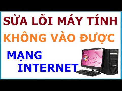 Cách Sửa Lỗi Máy Tính Không Vào được Mạng Internet