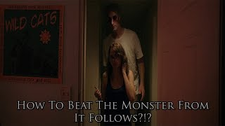 How to REALLY Beat The Monster From It Follows