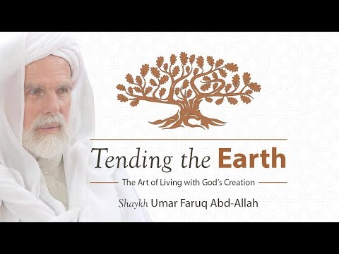 Tending the Earth - Shaykh Umar Faruq Abd-allah