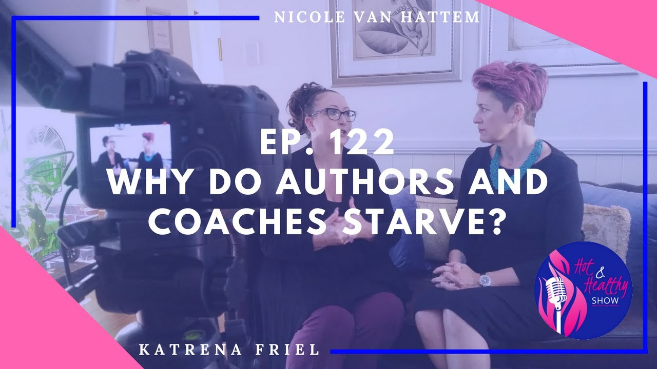 Ep. 122 - Why do authors and coaches starve? With Katrena Friel