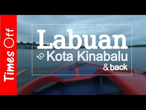 From Labuan to Kota Kinabalu and Back
