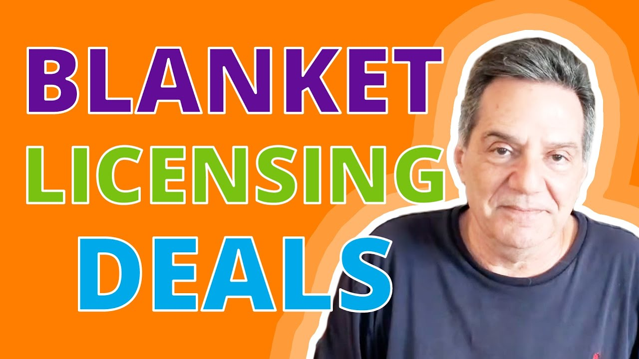 What Are BLANKET LICENSING DEALS?