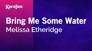Karaoke Bring Me Some Water - Melissa Etheridge *