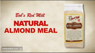 Natural Almond Meal | Bob's Red Mill(Watch Bob Moore, founder of Bob's Red Mill, introduce our newest nut flour: Natural Almond Meal. Whether you're interested in low carb baking, following the ..., 2014-02-28T19:49:54.000Z)