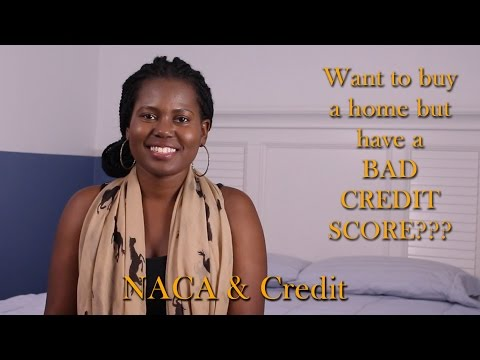 Buying a House with BAD credit: NACA HOME-BUYING PROCESS, PERFECT CREDIT NOT REQUIRED