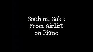 How to play soch na sake from Airlift on piano