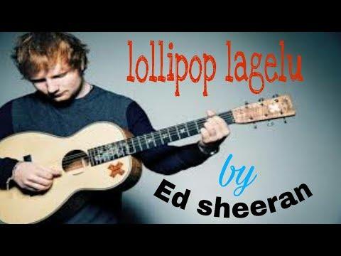 ( Lollipop lagelu ) - English version - by Ed sheeran