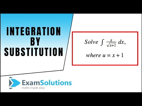 Integration By Substitution : Tutorial 1 : ExamSolutions