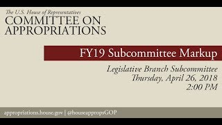 Subcommittee Markup of FY 2019 Legislative Branch Appropriations bill (EventID=108247)