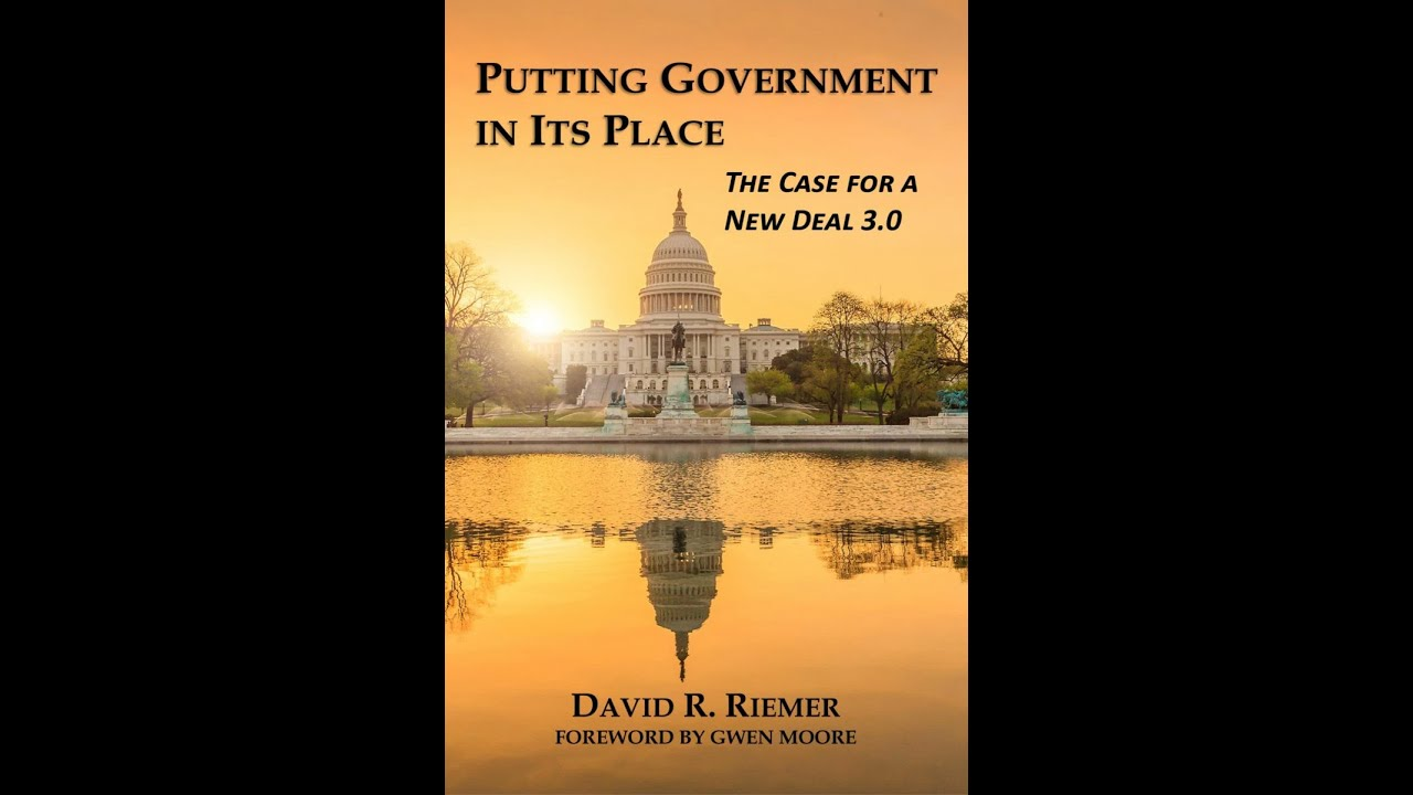 The Case For A New Deal 3.0 - David Riemer Author of Putting Government In Its Place
