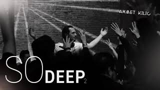 AHMET KILIC - SO DEEP 2 ( Deep House Mix )