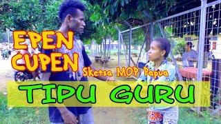EPEN CUPEN 8 Mop Papua TIPU GURU