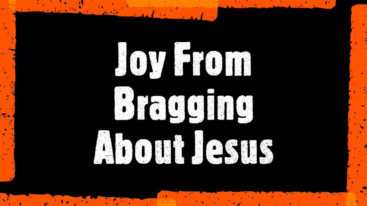 08-02-20 SERMON Joy From Bragging About Jesus
