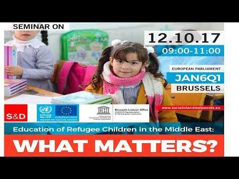 Seminar: S&D/UNRWA/UNESCO - Education of refugee children in the Middle East: What matters?