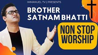 BROTHER SATNAM BHATTI | Non-Stop Worship Songs