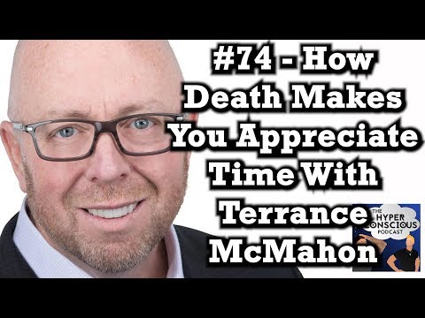 #74 - How Death Makes You Appreciate Time With Terrance McMahon