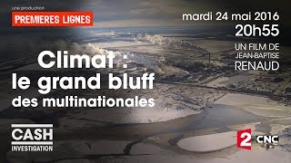 Cash investigation - Climat: le grand bluff des multinationales / intégrale