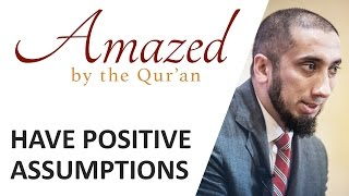 Amazed by the Quran with Nouman Ali Khan: Have Positive Assumptions