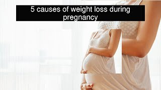 5 causes of weight loss during pregnancy