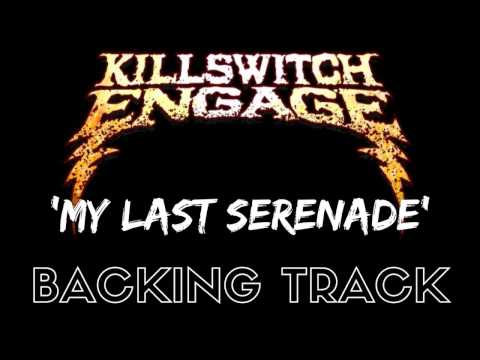 Killswitch Engage - 'My Last Serenade' [Full Backing Track]