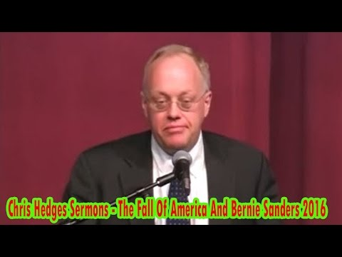 Chris Hedges Sermons -  The Fall Of America And Bernie Sanders 2016