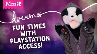 Dreams PS4 - Fun times with Playstation Access!