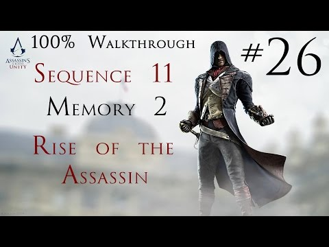 Assassin's Creed Unity - 100% Walkthrough Part 26 - Sequence 11 memory 2 - Rise of the Assassin