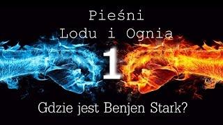 Gdzie jest Benjen Stark? | Świat Lodu i Ognia | #1