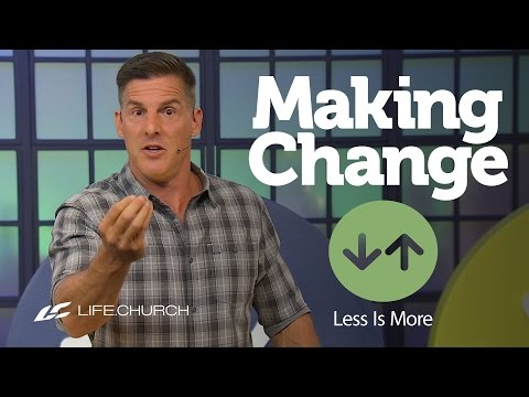 """Making Change: Part 1 - """"Less is More"""" with Craig Groeschel - Life.Church"""