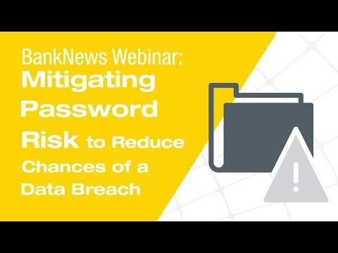 BankNews Webinar: Mitigating Password Risk to Reduce Your Chances of a Data Breach