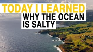 TIL: Why Is the Ocean Salty? | Today I Learned