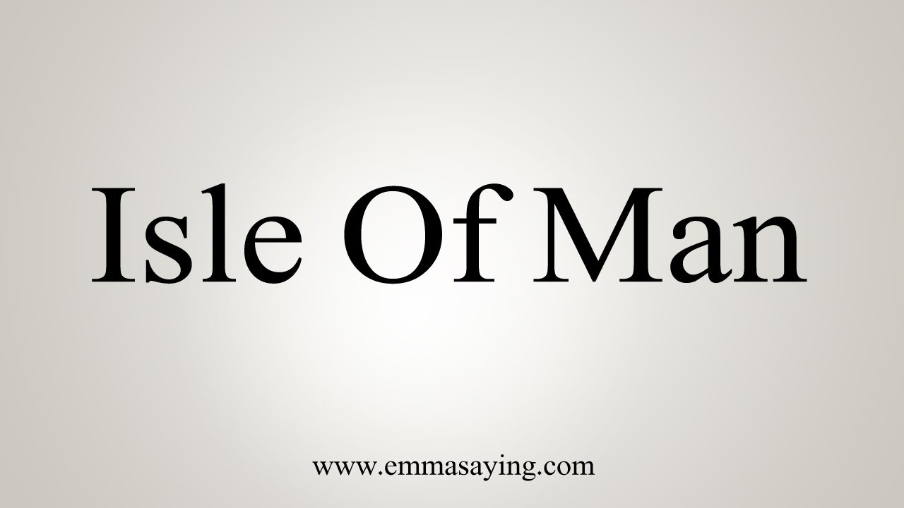 How To Say Isle Of Man
