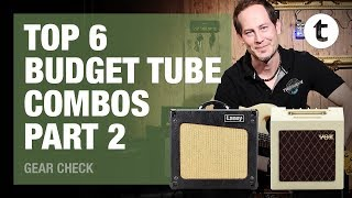 Top 6 | Budget Tube Combos | Part 2: Laney, VOX