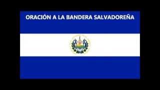 Oracion a la Bandera Salvadorena (Recitada y con Letra)