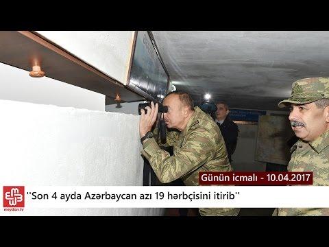 ''Son 4 ayda Azərbaycan azı 19 hərbçisini itirib'' - Günün icmalı - 10.04.2017