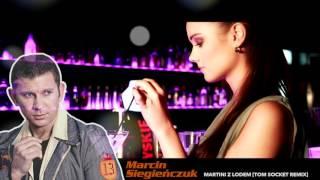 Marcin Siegieńczuk - Martini z Lodem [Tom Socket Remix]