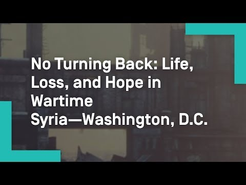 No Turning Back: Life, Loss, and Hope in Wartime Syria—Washington, D.C.