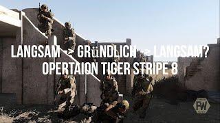 Langsam ist gründlich und gründlich bleibt Langsam - Operation Tiger Stripe 8 - ArmA 3 Taktik
