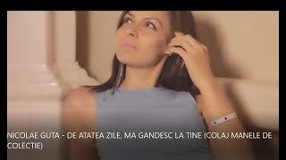 NICOLAE GUTA - DE ATATEA ZILE, MA GANDESC LA TINE (COLAJ MANELE)