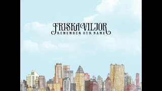 Friska Viljor - Remember My Name