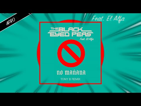 Black Eyed Peas Feat. El Alfa - No Mañana (TONY B REMIX)