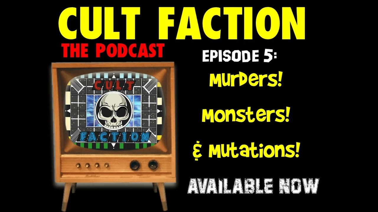 Download Cult Faction Podcast Ep. 5: Murders! Monsters! and Mutations!